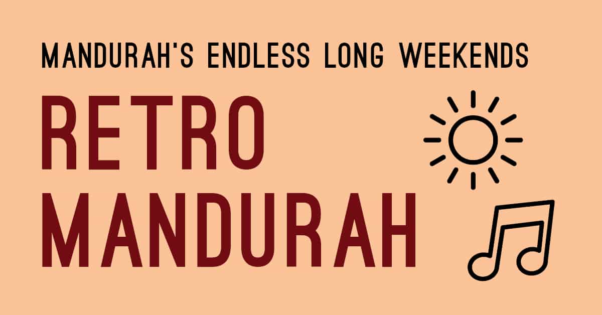Endless Long Weekends Retro Mandurah Weekend New Events