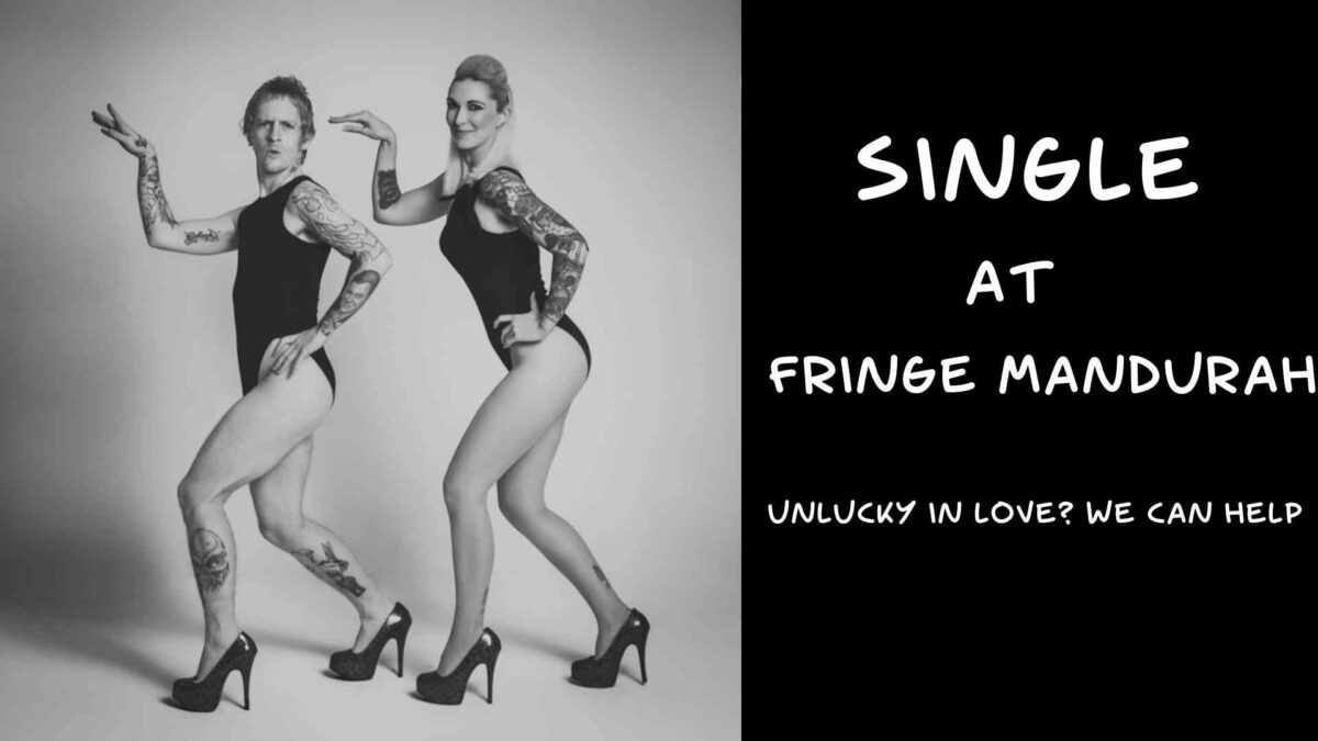 Single at Fringe Mandurah – Unlucky in Love? We can help!